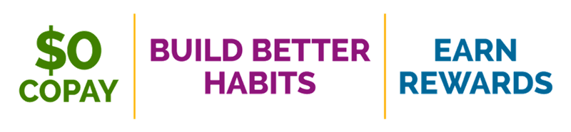 $0 copay, build better habits, earn rewards